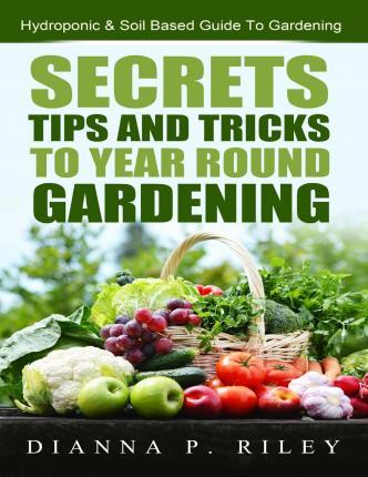 Secrets, Tips and Tricks to Year Round Gardening