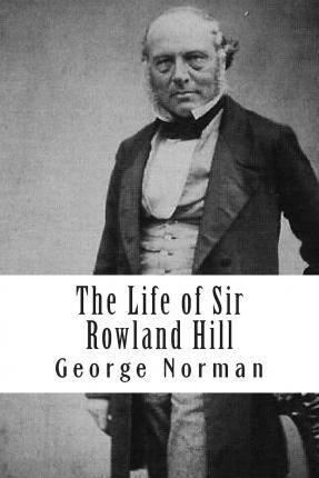 The Life of Sir Rowland Hill