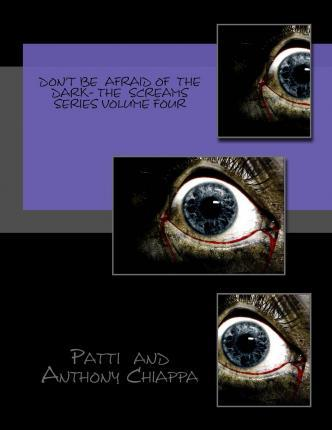 Don't Be Afraid of the Dark- The Screams Series Volume Four
