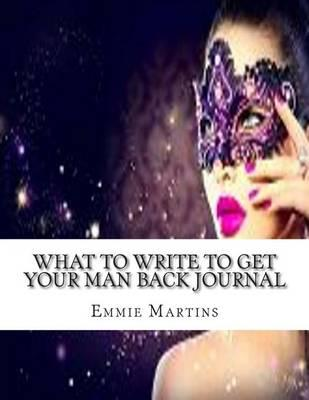 What to Write to Get Your Man Back Journal