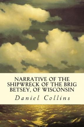 Narrative of the Shipwreck of the Brig Betsey, of Wisconsin