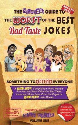 The Hilarious Guide to the Worst of the Best Bad Taste Jokes- Volume 1