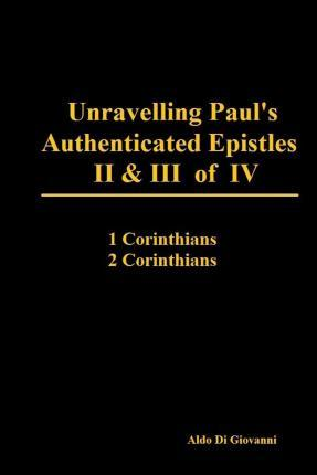 Unravelling Paul's Authenticated Epistles II & III of IV