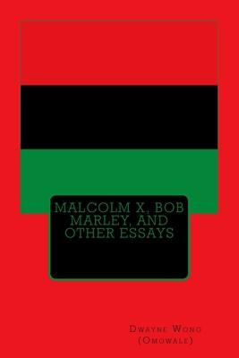 Malcolm X, Bob Marley, and Other Essays