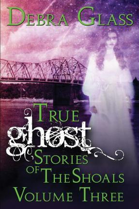 True Ghost Stories of the Shoals Vol. 3