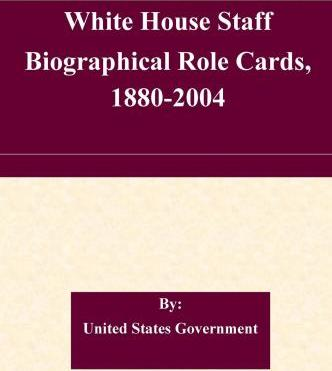 White House Staff Biographical Role Cards, 1880-2004