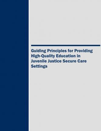 Guiding Principles for Providing High-Quality Education in Juvenile Justice Secure Care Settings