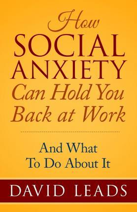 How Social Anxiety Can Hold You Back at Work