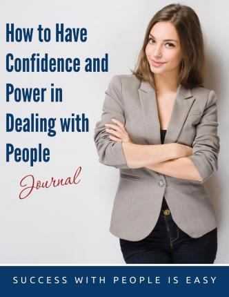 How to Have Confidence and Power in Dealing with People Journal