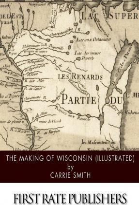 The Making of Wisconsin (Illustrated)