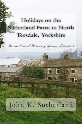 Holidays on the Sutherland Farm in North Teesdale, Yorkshire