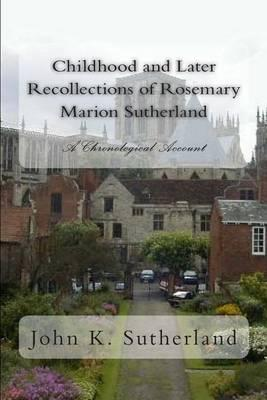 Childhood and Later Recollections of Rosemary Marion Sutherland