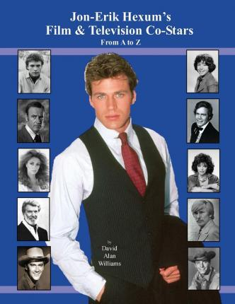 Jon Erik Hexum's Film & Television Co-Stars from A to Z