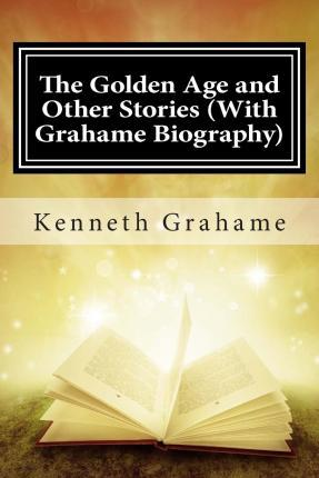 The Golden Age and Other Stories (with Grahame Biography)