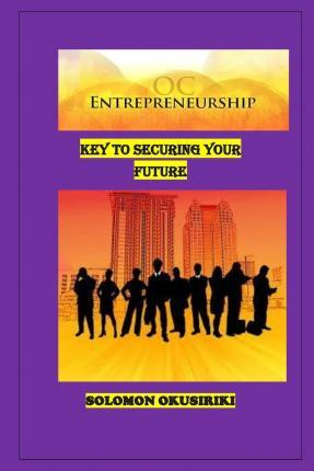 Entrepreneurship; Key to Securing Your Future