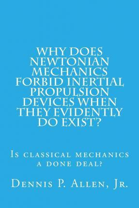 Why Does Newtonian Mechanics Forbid Inertial Propulsion Devices When They Evidently Do Exist?