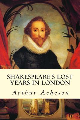 Shakespeare's Lost Years in London