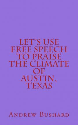 Let's Use Free Speech to Praise the Climate of Austin, Texas