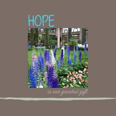 Hope Is Our Greatest Gift 8.5x8.5