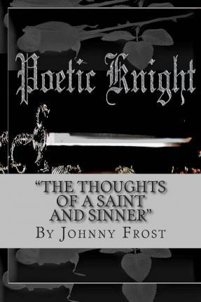 Poeticknight the Thoughts of a Saint and Sinner