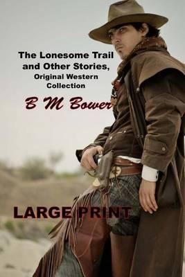 The Lonesome Trail and Other Stories, Original Western Collection