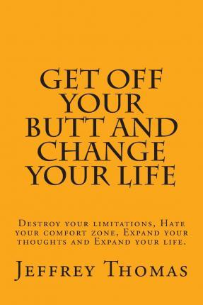 Get Off Your Butt and Change Your Life