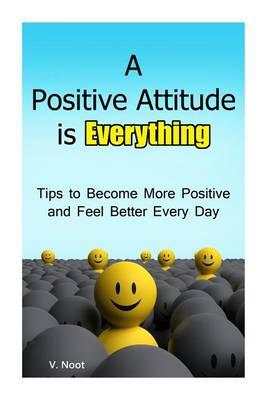 A Positive Attitude Is Everything