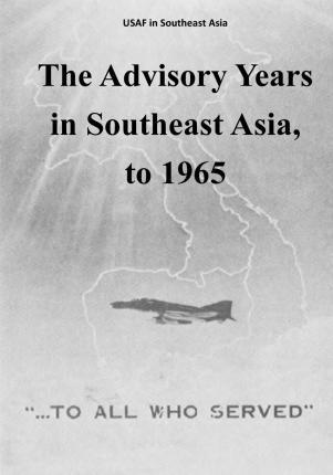 The Advisory Years in Southeast Asia, to 1965
