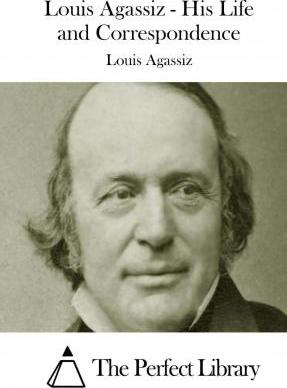 Louis Agassiz - His Life and Correspondence