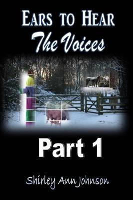 Ears to Hear the Voices Part 1