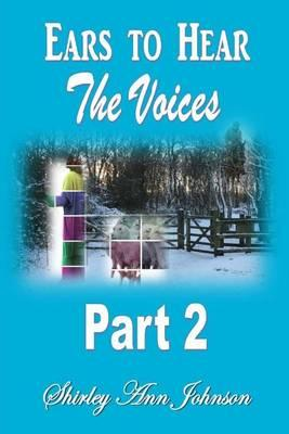 Ears to Hear the Voices Part 2