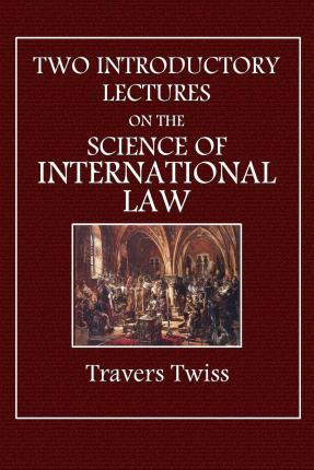 Two Introductory Lectures on the Science of International Law