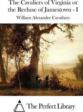 The Cavaliers of Virginia or the Recluse of Jamestown - I