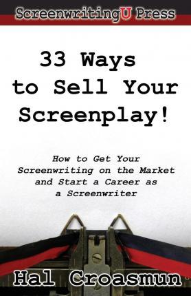 33 Ways to Sell Your Screenplay!