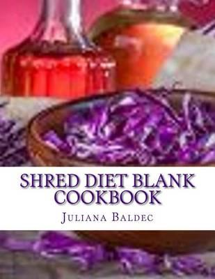 Shred Diet Blank Cookbook