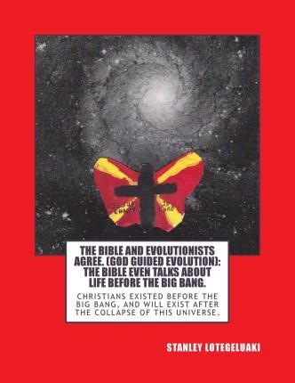 The Bible and Evolutionists Agree. (God Guided Evolution)