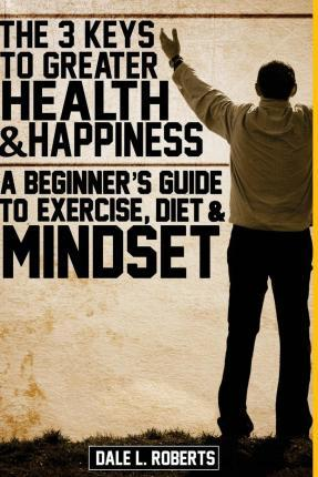 The 3 Keys to Greater Health & Happiness