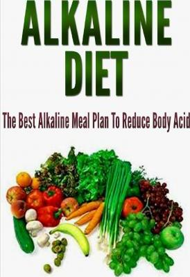 Alkaline Diet : The Best Alkaline Meal Plan to Reduce Body Acid