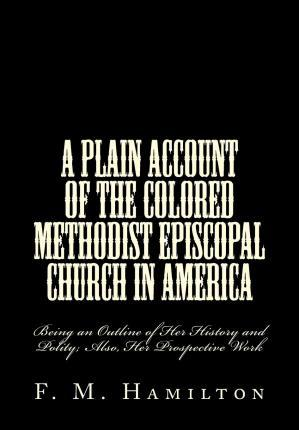 A Plain Account of the Colored Methodist Episcopal Church in America