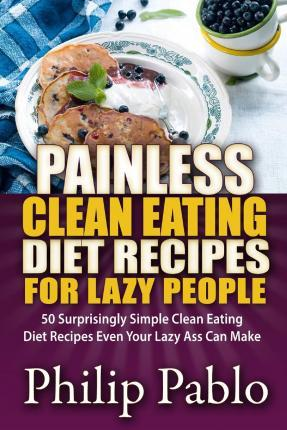 Painless Clean Eating Diet Recipes for Lazy People