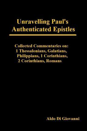 Unravelling Paul's Authenticated Epistles - Collected Commentaries