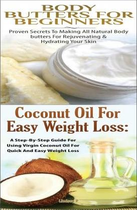 Body Butters for Beginners & Coconut Oil for Easy Weight Loss