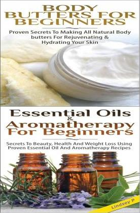 Body Butters for Beginners & Essential Oils & Aromatherapy for Beginners
