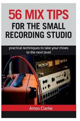 56 Mix Tips for the Small Recording Studio