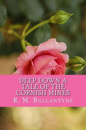 Deep Down a Tale of the Cornish Mines