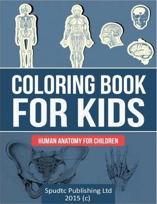 Coloring Book for Kids: Human Anatomy for Children : Spudtc ...
