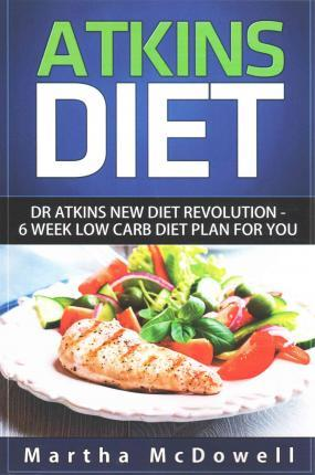 Atkins Diet : Dr. Atkins New Diet Revolution - 6 Week Low Carb Diet Plan for You