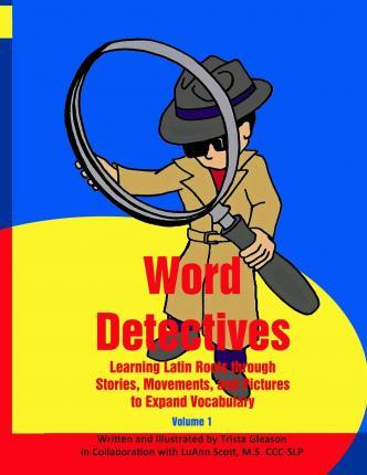 Word Detectives: Learning Latin Roots Through Stories, Movements, and Pictures to Expand Vocabulary