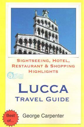 Lucca Travel Guide : Sightseeing, Hotel, Restaurant & Shopping Highlights
