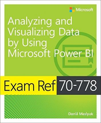 Exam Ref 70-778 Analyzing and Visualizing Data by Using